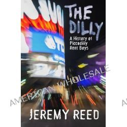 The 'Dilly, A Secret History of Piccadilly Rent Boys by Jeremy Reed, 9780720615890.