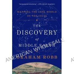 The Discovery of Middle Earth - Mapping the Lost World of the Celts, Mapping the Lost World of the Celts by Graham Robb, 9780393349924.