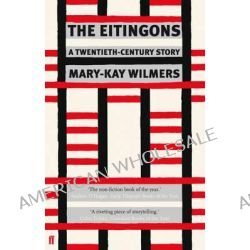 The Eitingons, A Twentieth-Century Story by Mary-Kay Wilmers, 9780571234738.