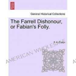 The Farrell Dishonour, or Fabian's Folly. by E M Pledge, 9781241581916.