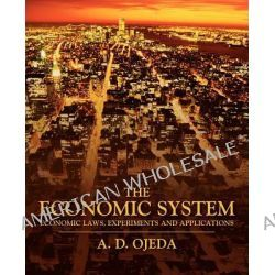 The Economic System, Economic Laws, Experiments and Applications by A D Ojeda, 9781432763954.