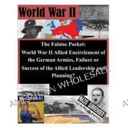 The Falaise Pocket. World War II Allied Encriclement of the German Armies. Failure or Success of the Allied by Usmc Command and Staff College, 9781497490185.