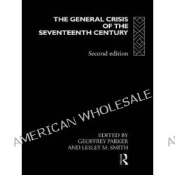 The General Crisis of the Seventeenth Century by Geoffrey Parker, 9780415128827.