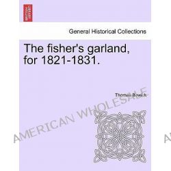 The Fisher's Garland, for 1821-1831. by Thomas Bewick, 9781241038991.