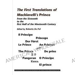 The First Translations of Machiavelli's Prince, From the Sixteenth to the First Half of the Nineteenth Century by Roberto De Pol, 9789042029620.