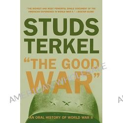 """""""The Good War, Oral History of World War Two by Studs Terkel, 9781565843431."""