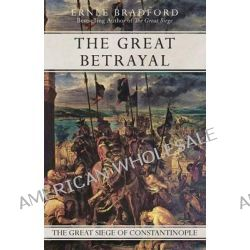 The Great Betrayal by Ernle Bradford, 9781497637887.