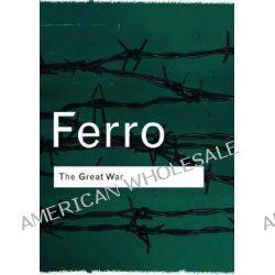 The Great War 1914-1918, 1914 1918 by Marc Ferro, 9780415267359.