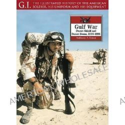 The Gulf War, Desert Shield and Desert Storm, 1990-1991 by Anthony A. Evans, 9781853675331.