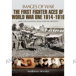 The Great War Fighter Aces 1914 - 1916 by Norman Franks, 9781783831821.