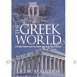 The Greek World, The Greeks and Their Lands by Leo M Malliarys, 9781481808668.