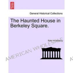 The Haunted House in Berkeley Square. by Edric Vredenburg, 9781241194116.