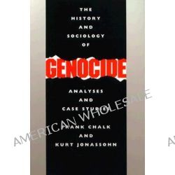 The History and Sociology of Genocide, Analyses and Case Studies by Frank Chalk, 9780300044461.