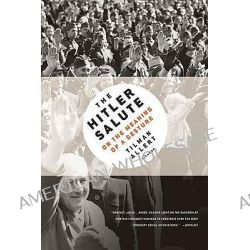 The Hitler Salute, On the Meaning of a Gesture by Tilman Allert, 9780312428303.