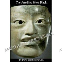 The Jaredites Were Black by David Grant Stewart Sr, 9781478260486.
