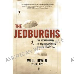 The Jedburghs, The Secret History of the Allied Special Forces, France, 1944 by Will Irwin, 9781586484620.