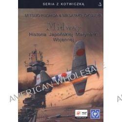Midway. Historia Japońskiej Marynarki Wojennej - Mitsuo Fuchida, Masatake Okumiya