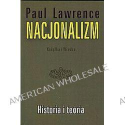 Nacjonalizm. Historia i teoria - Paul Lawrence