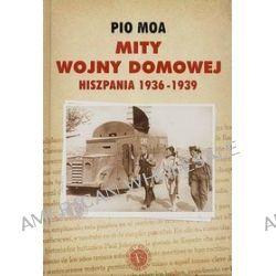 Mity wojny domowej. Hiszpania 1936-1939 Wyd. II - Pio Moa