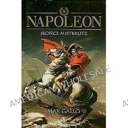 Napoleon - tom 2. Słońce Austerlitz - Max Gallo