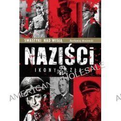 Naziści. Ikony zła - Bartłomiej Mrożewski