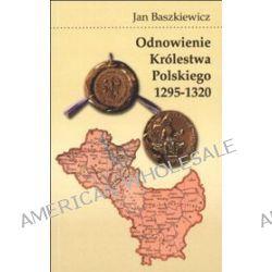 Odnowienie Królestwa Polskiego 1295-1320 - Jan Baszkiewicz
