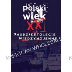 Polski wiek XX. Dwudziestolecie - tom 1