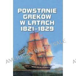 Powstanie Greków w latach 1821-1829 - Artur Bojarski
