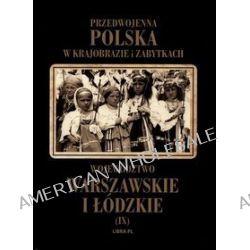 Przedwojenna Polska w krajobrazie i zabytkach. Część 9. Województwo warszawskie i łódzkie - Władysław Woydyno