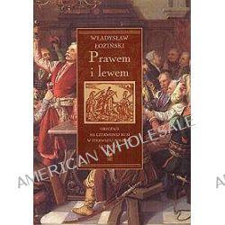 Prawem i lewem. Obyczaje na Czerwonej Rusi w pierwszej połowie XVII wieku - Władysław Łoziński