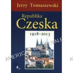 Republika Czeska 1918-2013 - Jerzy Tomaszewski