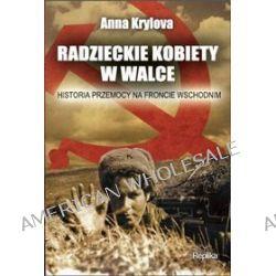 Radzieckie kobiety w walce. Historia przemocy na froncie wschodnim - Anna Krylowa