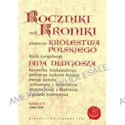 Roczniki czyli kroniki sławnego Królestwa Polskiego. Księga IX: 1300-1370 - Jan Długosz