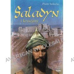 Saladyn i krucjaty - Piotr Solecki