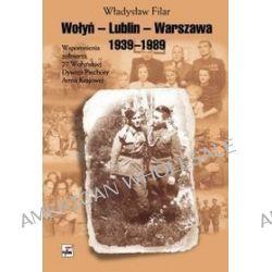 Wołyń - Lublin - Warszawa. 1939-1989 - Władysław Filar