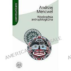 Wyobraźnia antropologiczna - Andrzej Mencwel