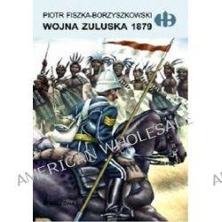Wojna Zuluska 1879 - Piotr Fiszka-Borzyszkowski