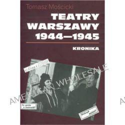 Teatry Warszawy 1944-1945 - Tomasz Mościcki