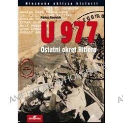 U 977. Ostatni okręt Hitlera - Mariusz Borowiak