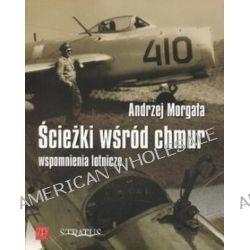 Ścieżki wśród chmur. Wspomnienia lotnicze - Andrzej Morgała