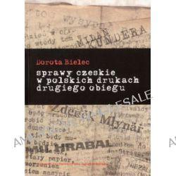 Sprawy czeskie w polskich drukach drugiego obiegu... - Dorota Bielec