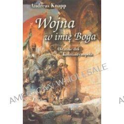 Wojna w imię Boga. Ostatnie dni Konstantynopola - Andreas Knapp