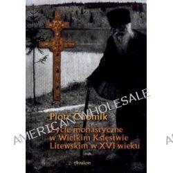 Życie monastyczne w Wielkim Księstwie Litewskim w XVI wieku - Piotr Chomik