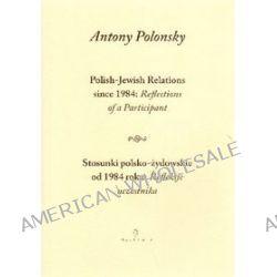 Stosunki polsko-żydowskie od 1984 roku: Refleksje uczestnika