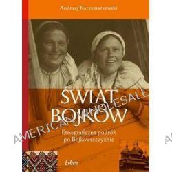 Świat Bojków. Etnograficzna podróż po Bojkowszczyźnie - Egbert Kieser