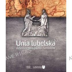 Unia lubelska. Dziedzictwo wielu narodów