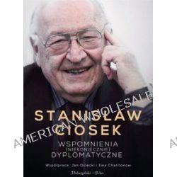 Wspomnienia (niekoniecznie) dyplomatyczne - Ewa Charitonow, Stanisław Ciosek, Jan Osiecki