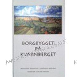 Borgbygget på Kvarnberget - Per A Bergqvist Gunnar Klasson, Per Norberg Kaj Sandberg - Bok (9789188848154)