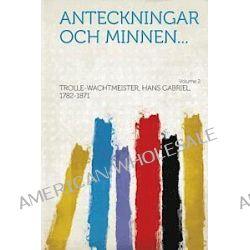 Anteckningar Och Minnen... Volume 2 - Hans Gabriel Trollewachtmeister - Bok (9781314847048)
