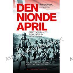 Den nionde april : Nazitysklands invasion av Norge 1940 - Michael Tamelander, Niklas Zetterling - Pocket